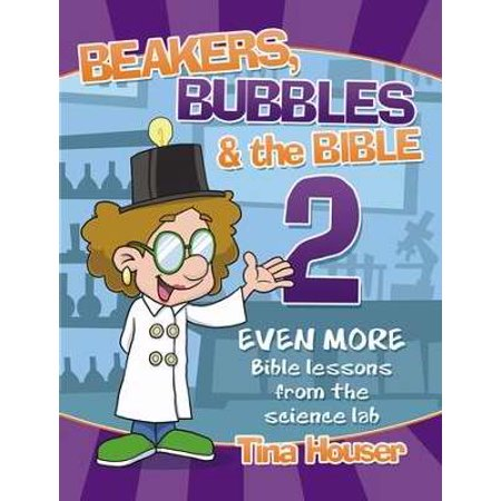 Beakers, Bubbles and the Bible 2: Even More Bible Lessons from the Science Lab by