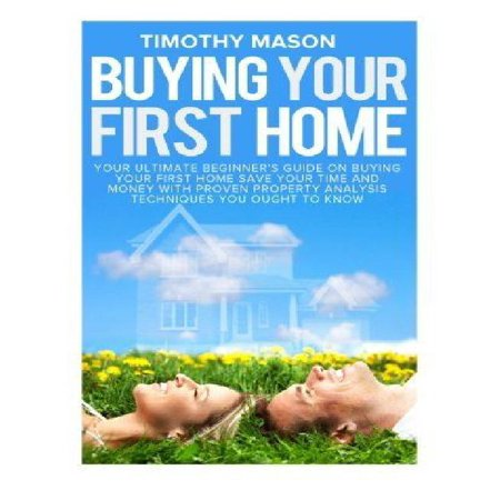 Buying Your First Home  The Essential Homeowners Guide And Secrets To Saving Money On Mortgages  Real Estate  And Rental Properties  In 30 Mi