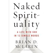 Naked Spirituality : A Life with God in 12 Simple Words