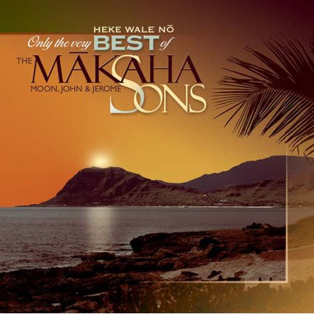 Only The Very Best Of The Makaha Sons: Heke Wale