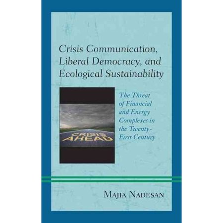 Crisis Communication  Liberal Democracy  And Ecological Sustainability  The Threat Of Financial And Energy Complexes In The Twenty First Century