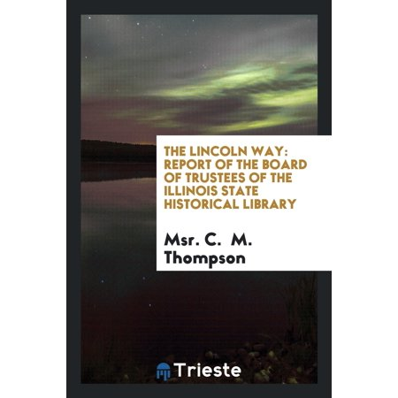 The Lincoln Way : Report of the Board of Trustees of the Illinois State ...