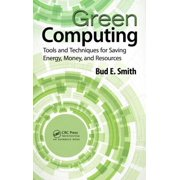 Green Computing : Tools and Techniques for Saving Energy, Money, and Resources