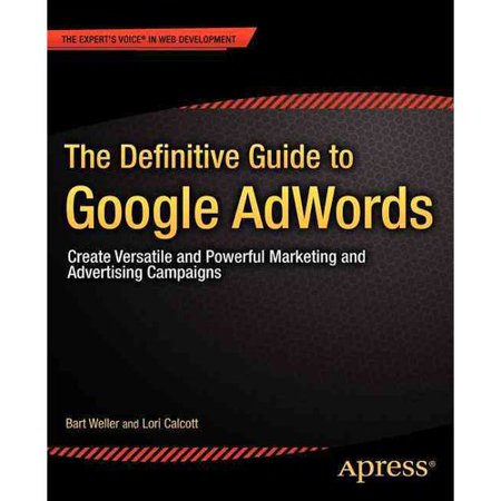 The Definitive Guide To Google Adwords  Create Versatile And Powerful Marketing And Advertising Campaigns