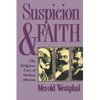 Suspicion and Faith : The Religious Uses of Modern Atheism