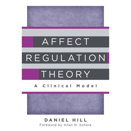 Affect Regulation Theory: A Clinical Model (Norton Series on Interpersonal Neurobiology) -