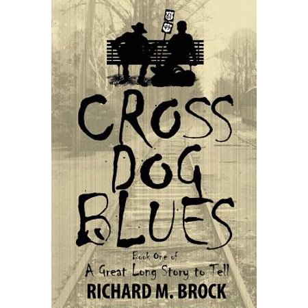 Cross Dog Blues : Book One of a Great Long Story to
