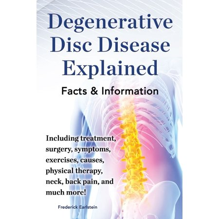 Degenerative Disc Disease Explained - eBook (Exercises For Degenerative Disc Disease Lower Back)