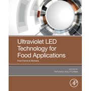Ultraviolet Led Technology for Food Applications : From Farms to Kitchens