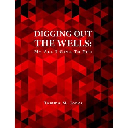 Digging Out the Wells: My All I Give to You - eBook (I Dig)