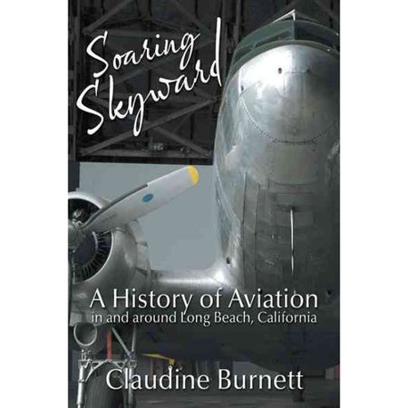 Soaring Skyward  A History Of Aviation In And Around Long Beach  California