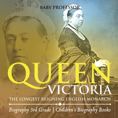 Queen Victoria : The Longest Reigning English Monarch - Biography 3rd Grade Children's Biography Books