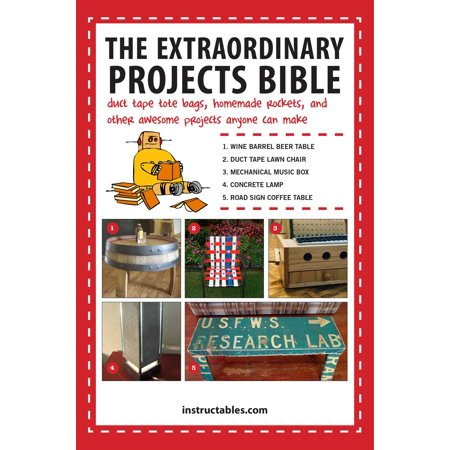 The Extraordinary Projects Bible : Duct Tape Tote Bags, Homemade Rockets, and Other Awesome Projects Anyone Can Make