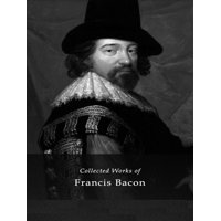 The Complete Works of Francis Bacon - eBook