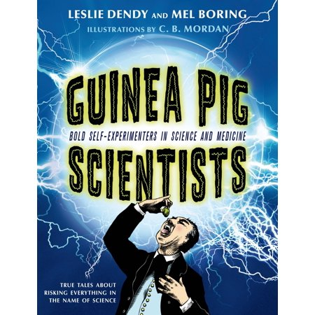 Guinea Pig Scientists : Bold Self-Experimenters in Science and Medicine ()