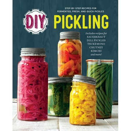 DIY Pickling: Step-By-Step Recipes for Fermented, Fresh, and Quick Pickles - eBook