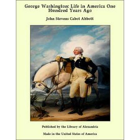 George Washington: Life in America One Hundred Years Ago -