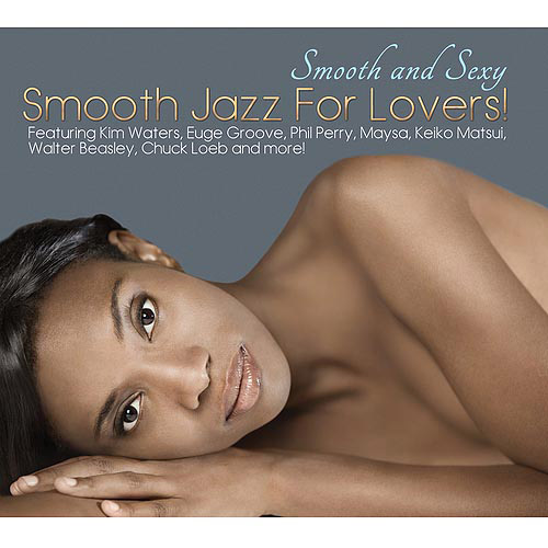 Smooth And Sexy: Smooth Jazz For Lovers!