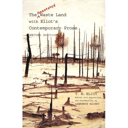The Annotated Waste Land With Eliot S Contemporary Prose   Second Edition