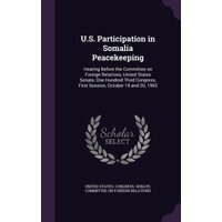 U.S. Participation in Somalia Peacekeeping : Hearing Before the Committee on Foreign Relations, United States Senate, One Hundred Third Congress, First Session, October 19 and 20, 1993