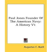 Paul Jones Founder of the American Navy : A History V1