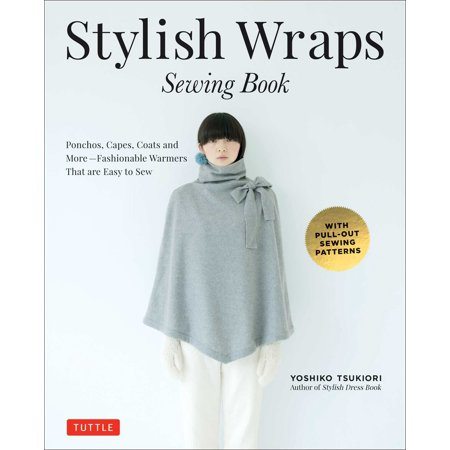Stylish Wraps Sewing Book : Ponchos, Capes, Coats and More - Fashionable Warmers That Are Easy to Sew
