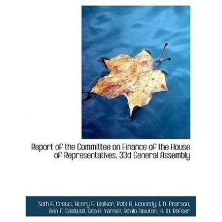 Report Of The Committee On Finance Of The House Of Representatives  33D General Assembly
