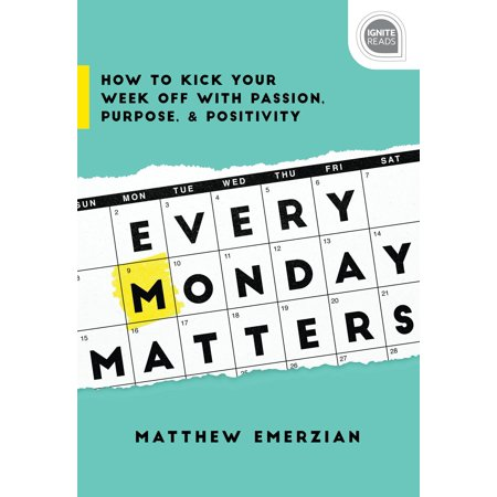 Every Monday Matters : How to Kick Your Week Off with Passion, Purpose, and (Images Of Twin Pregnancy Week By Week)