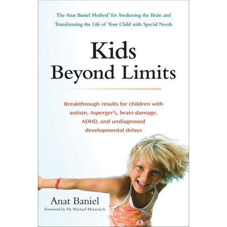 Kids Beyond Limits : The Anat Baniel Method for Awakening the Brain and Transforming the Life of Your  Child With Special