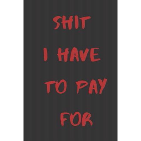 Shit I have to pay for: Budget Workbook: Finance Monthly & Weekly Budget Planner Expense Tracker Bill Organizer Journal Notebook Budget Planni Paperback ()