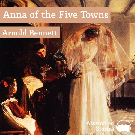 Anna of the Five Towns - Audiobook (This Town Audiobook)