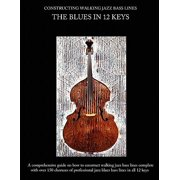 Constructing Walking Jazz Bass Lines Book I Walking Bass Lines : The Blues in 12 Keys
