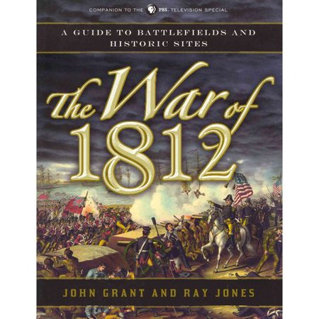The War Of 1812  A Guide To Battlefields And Historic Sites