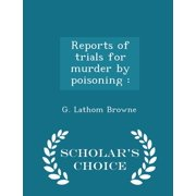 Reports of Trials for Murder by Poisoning : - Scholar's Choice Edition