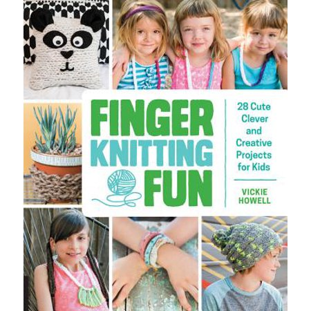 Finger Knitting Fun : 28 Cute, Clever, and Creative Projects for Kids