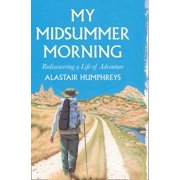 My Midsummer Morning: Rediscovering a Life of Adventure (Hardcover)