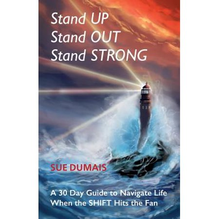 Stand Up, Stand Out, Stand Strong : A 30-Day Guide to Navigate Life When the Shift Hits the