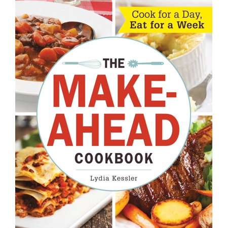 The Make-Ahead Cookbook : Cook For a Day, Eat For a