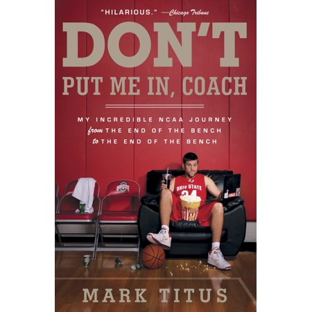 Don't Put Me In, Coach : My Incredible NCAA Journey from the End of the Bench to the End of the -