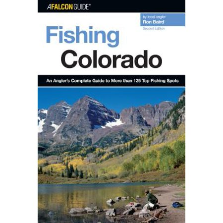Fishing colorado : an angler's complete guide to more than 125 top fishing spots: