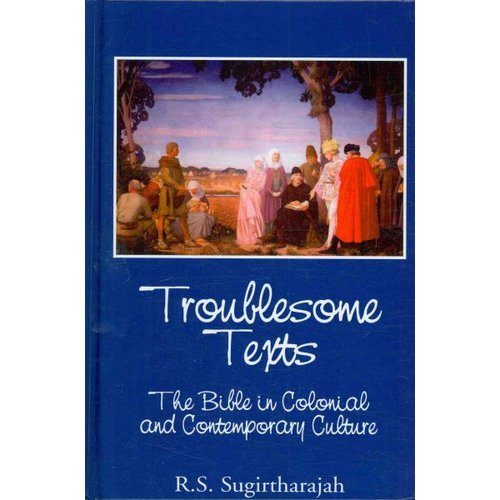 Troublesome Texts : The Bible in Colonial and Contemporary Culture
