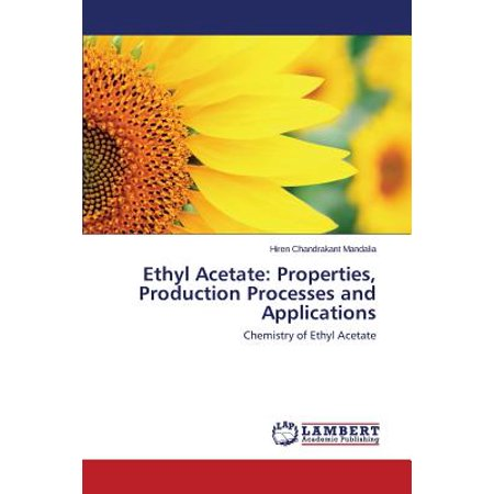 Ethyl Acetate : Properties, Production Processes and (Aluminum Alloy Castings Properties Processes And Applications)