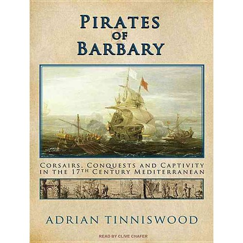 Pirates of Barbary: Corsairs, Conquests and Captivity in the 17th Century Mediterranean