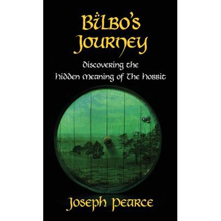 Bilbos Journey: Discovering the Hidden Meaning in the Hobbit by