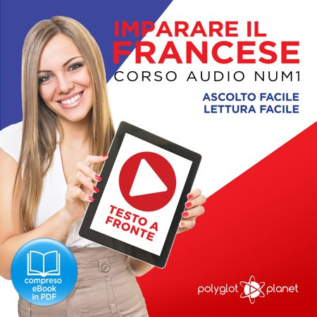 Imparare il Francese: Lettura Facile - Ascolto Facile - Testo a Fronte: Francese Corso Audio Num. 1 [Learn French: Easy Reading - Easy Audio] - (Best Way To Learn To Read French)