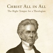Christ All in All: The Right Temper for a Theologian - Audiobook