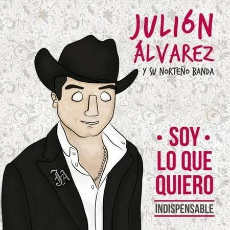 Julion Alvarez Y Su Norteno Banda: Soy Lo Que Quiero... Indispensable