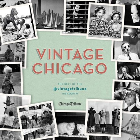 Vintage Chicago : The Best of the @vintagetribune