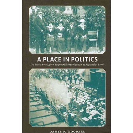 A Place In Politics  Sao Paulo  Brazil  From Seigneurial Republicanism To Regionalist Revolt