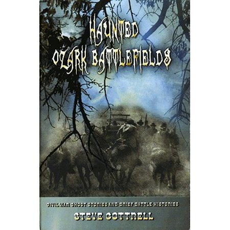 Haunted Ozark Battlefields : Civil War Ghost Stories and Brief Battle